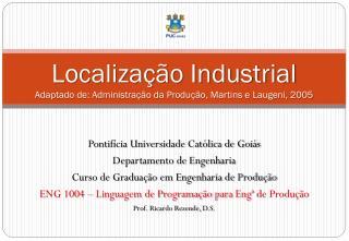 Localização Industrial Adaptado de: Administração da Produção, Martins e  Laugeni , 2005