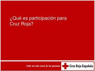 �Qu� es participaci�n para  Cruz Roja?