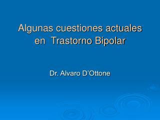 Algunas cuestiones actuales  en  Trastorno Bipolar