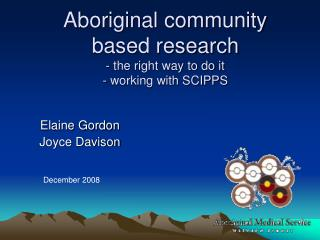 Aboriginal community based research - the right way to do it - working with SCIPPS