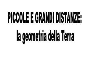PICCOLE E GRANDI DISTANZE:  la geometria della Terra