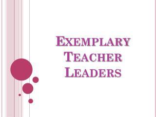 Exemplary Teacher Leaders