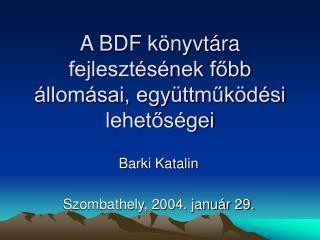A BDF könyvtára fejlesztésének főbb állomásai, együttműködési lehetőségei