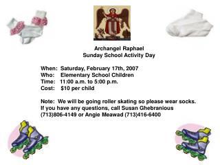 Archangel Raphael Sunday School Activity Day When:  Saturday, February 17th, 2007