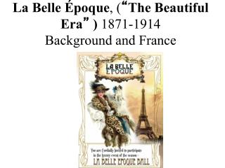 La Belle �poque , ( � The Beautiful  Era �  )  1871-1914 Background and France
