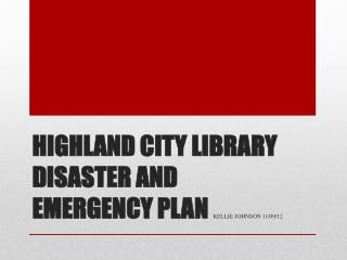 Highland City Library Disaster  and  Emergency  Plan  Kellie Johnson 11/09/12