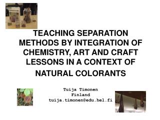 TEACHING SEPARATION METHODS BY INTEGRATION OF CHEMISTRY, ART AND CRAFT LESSONS IN A CONTEXT OF NATURAL COLORANTS    Tuij