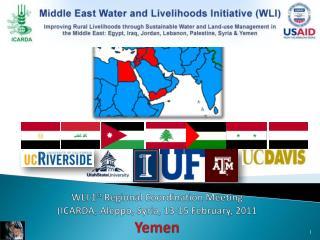 WLI 1 st  Regional Coordination Meeting (ICARDA, Aleppo, Syria, 13-15 February, 2011 Yemen