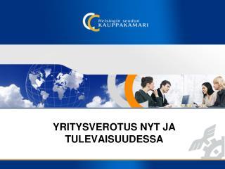 YRITYSVEROTUS NYT JA TULEVAISUUDESSA