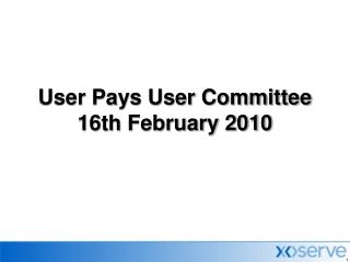 User Pays User Committee 16th February 2010