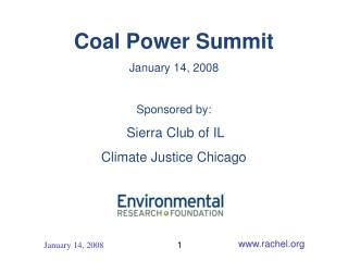 Coal Power Summit January 14, 2008 Sponsored by: Sierra Club of IL Climate Justice Chicago