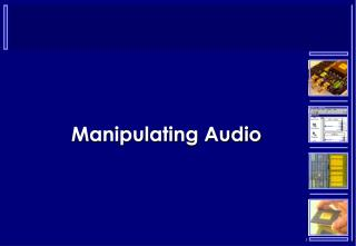 Manipulating Audio