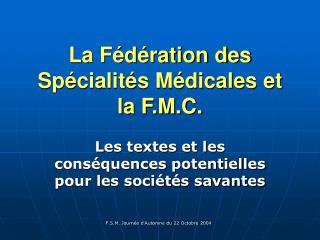 La Fédération des Spécialités Médicales et la F.M.C.