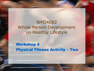 Workshop 4 Physical Fitness Activity – Two