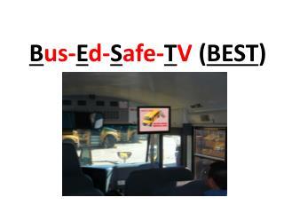 B us- E d- S afe- T V  ( BEST )