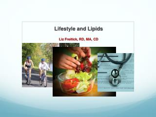 Lifestyle and Lipids Liz  Freitick , RD, MA, CD