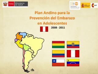 Plan Andino para la  Prevención del Embarazo  en Adolescentes                   2008 - 2011
