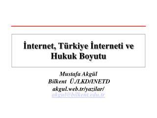 Mustafa Akgül  Bilkent  Ü./LKD/INETD akgul.web.tr/yazilar/    akgul@bilkent.tr