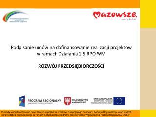 Listy rankingowe dla pozostałych działań RPO WM znajdują się na mazowia.eu mazovia.pl
