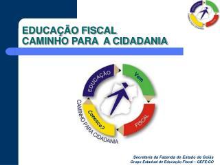 EDUCAÇÃO FISCAL  CAMINHO PARA  A CIDADANIA