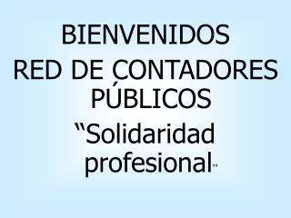 """BIENVENIDOS RED DE CONTADORES PÚBLICOS """"Solidaridad profesional """""""