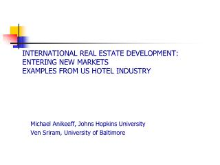 INTERNATIONAL REAL ESTATE DEVELOPMENT: ENTERING NEW MARKETS EXAMPLES FROM US HOTEL INDUSTRY
