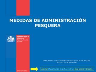 DEPARTAMENTO DE GESTIÓN DE PROGRAMAS DE FISCALIZACIÓN PESQUERA SUBDIRECCIÓN DE PESQUERÍAS
