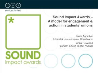 Sound Impact Awards –  A model for engagement & action in students' unions Jamie Agombar