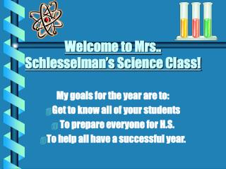 Welcome to Mrs.. Schlesselman's Science Class!