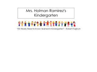 Mrs. Holman Ramirez ' s Kindergarten
