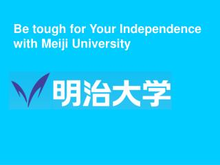 Be tough for Your Independence with Meiji University