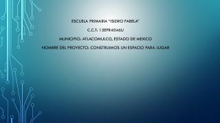 ESCUELA PRIMARIA �ISIDRO FABELA�  c.c.t : 15EPR4046U MUNICIPIO: ATLACOMULCO, ESTADO DE MEXICO