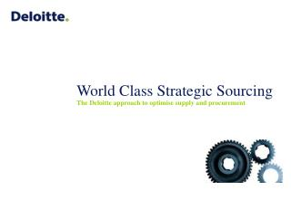 World Class Strategic Sourcing  The Deloitte approach to optimise supply and procurement