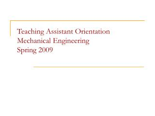 Teaching Assistant Orientation  Mechanical Engineering Spring 2009