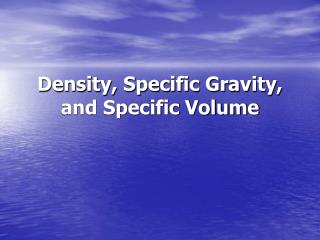 Density, Specific Gravity, and Specific Volume