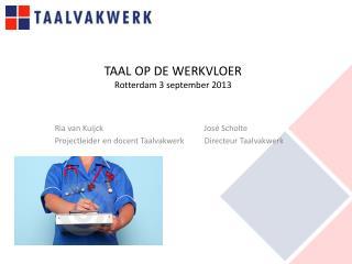 TAAL OP DE WERKVLOER  Rotterdam 3 september 2013