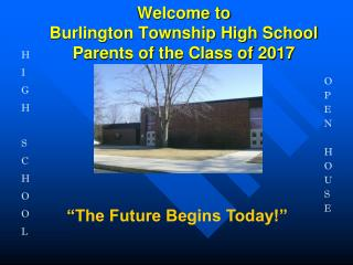 Welcome to Burlington Township High School Parents of the Class of 2017