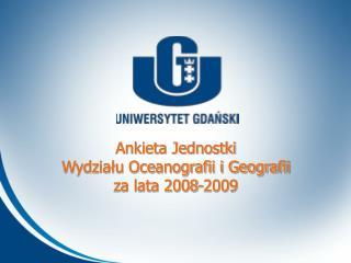 Ankieta Jednostki  Wydziału Oceanografii i Geografii za lata 2008-2009