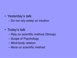 Yesterday's talk:  Do not rely solely on intuition Today's talk Rely on scientific method (Stroop)