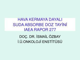 HAVA KERMAYA DAYALI  SUDA ABSORBE DOZ TAYİNİ IAEA RAPOR 277