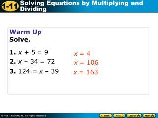 Warm Up Solve. 1. x  + 5 = 9 2. x  – 34 = 72 3.  124 =  x  – 39