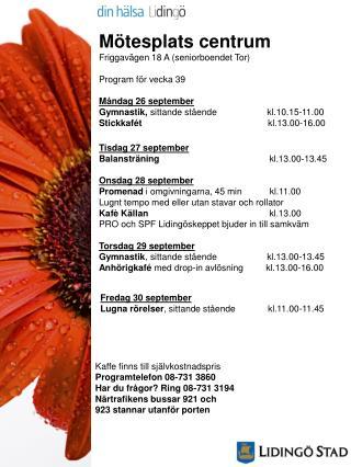 Mötesplats centrum Friggavägen 18 A (seniorboendet Tor) Program för vecka 39 Måndag 26 september