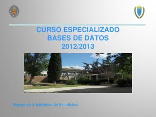 CURSO ESPECIALIZADO BASES DE DATOS 2012/2013