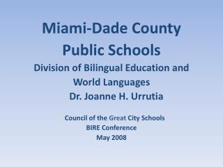 Miami-Dade County  Public Schools Division of Bilingual Education and  World Languages     Dr. Joanne H. Urrutia      Co
