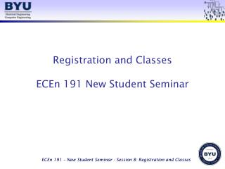 Registration and Classes ECEn 191 New Student Seminar
