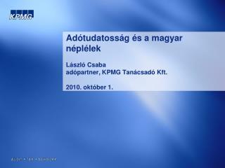 Adótudatosság és a magyar néplélek László Csaba adópartner, KPMG Tanácsadó Kft. 2010. október 1.