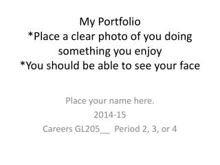 Place your name here. 2014-15 Careers GL205__  Period 2, 3, or 4