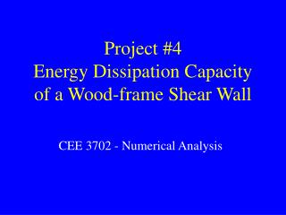 Project #4  Energy Dissipation Capacity of a Wood-frame Shear Wall