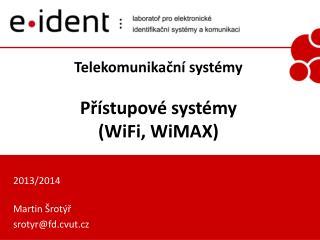 Telekomunikační systémy Přístupové systémy  (WiFi, WiMAX)