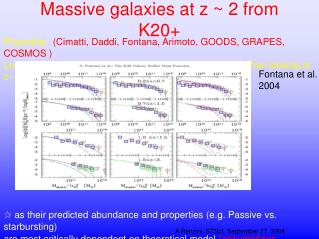 Massive galaxies at z ~ 2 from K20+